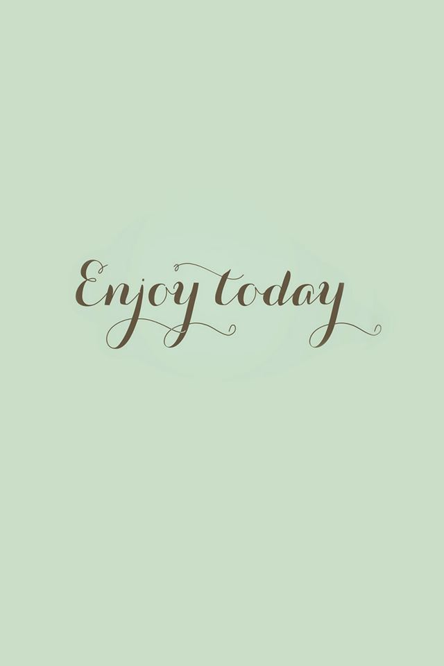 Enjoy Today Love Art Quote Simple IPhone 4s Wallpaper