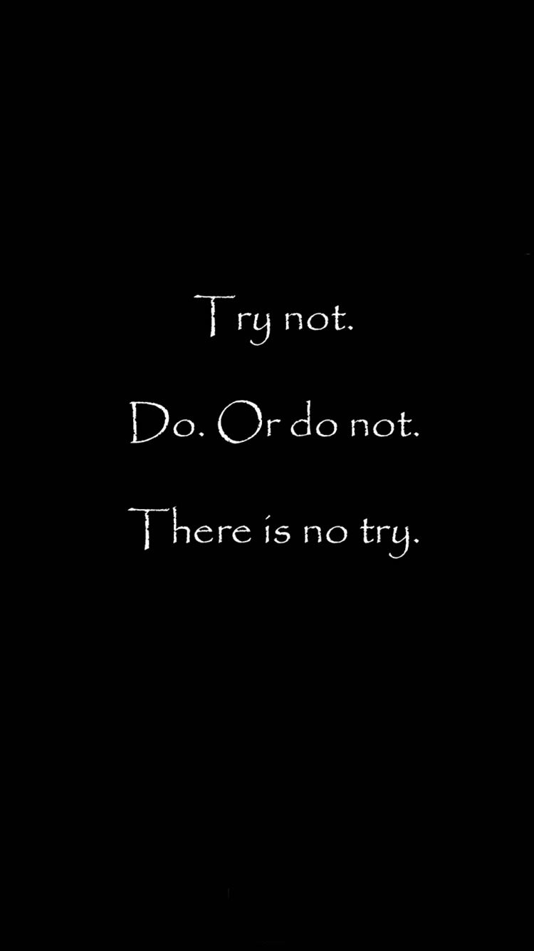 There Is No Try iphone 8 wallpaper ilikewallpaper com