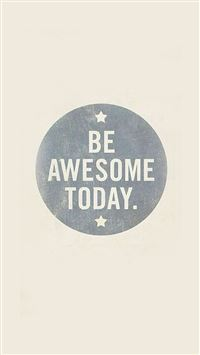 Be Awesome Today iPhone 6(s)~8(s) wallpaper