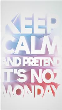 Fun Text Keep Calm And Pretend It's Not Monday iPhone 6(s)~8(s) wallpaper