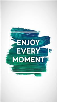 Enjoy Every Moment Motivational iPhone 6(s)~8(s) wallpaper