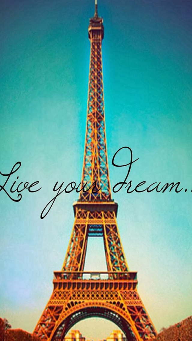 Live Your Dream Paris Eiffel Tower iPhone wallpaper
