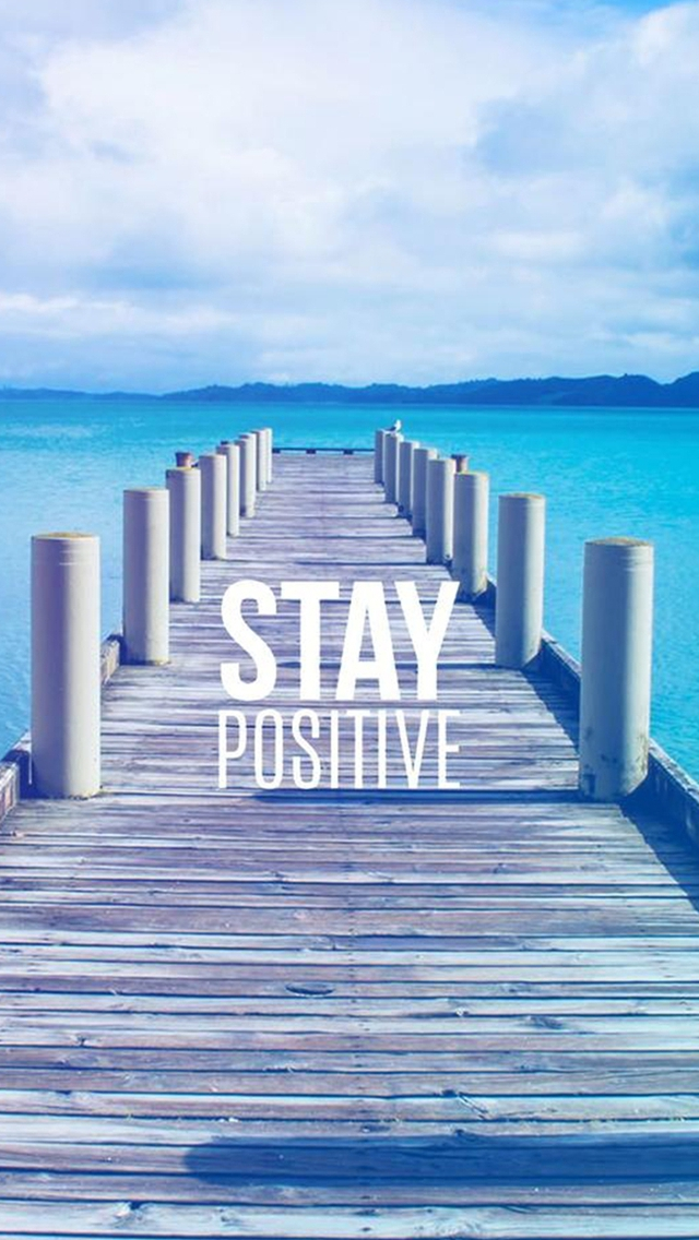Stay Positive Motivational Iphone Wallpapers Free Download