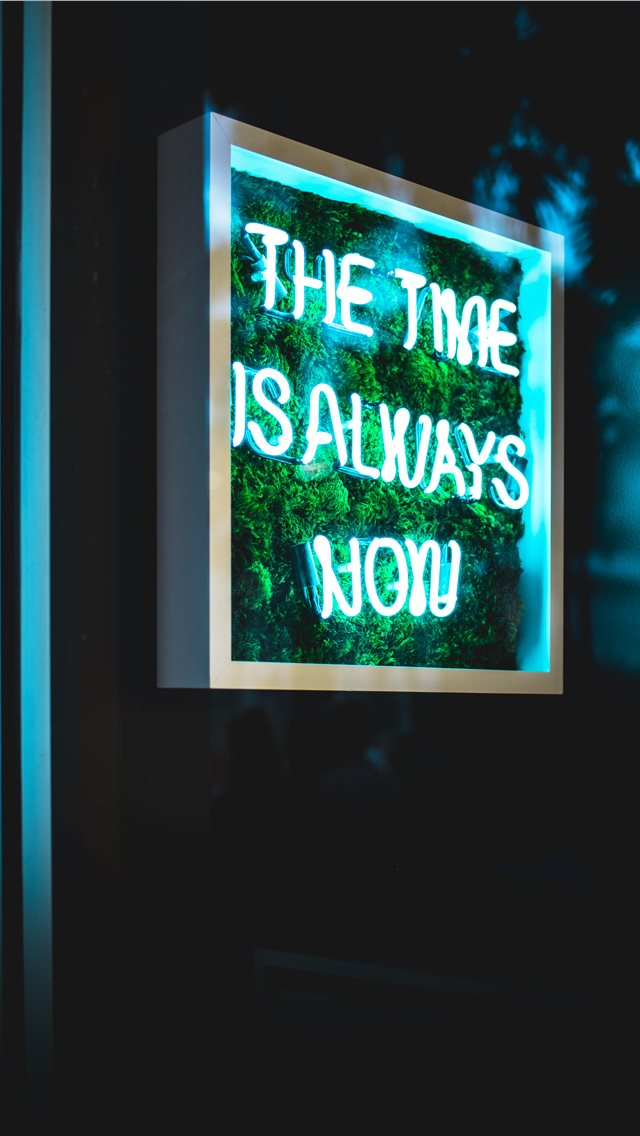 the time is always now neon light signage iPhone wallpaper