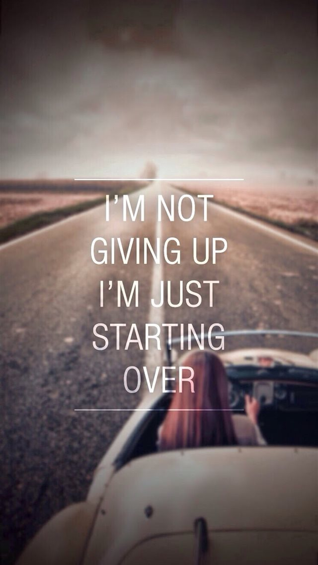 Not Giving Up Just Starting Over iPhone 8 wallpaper