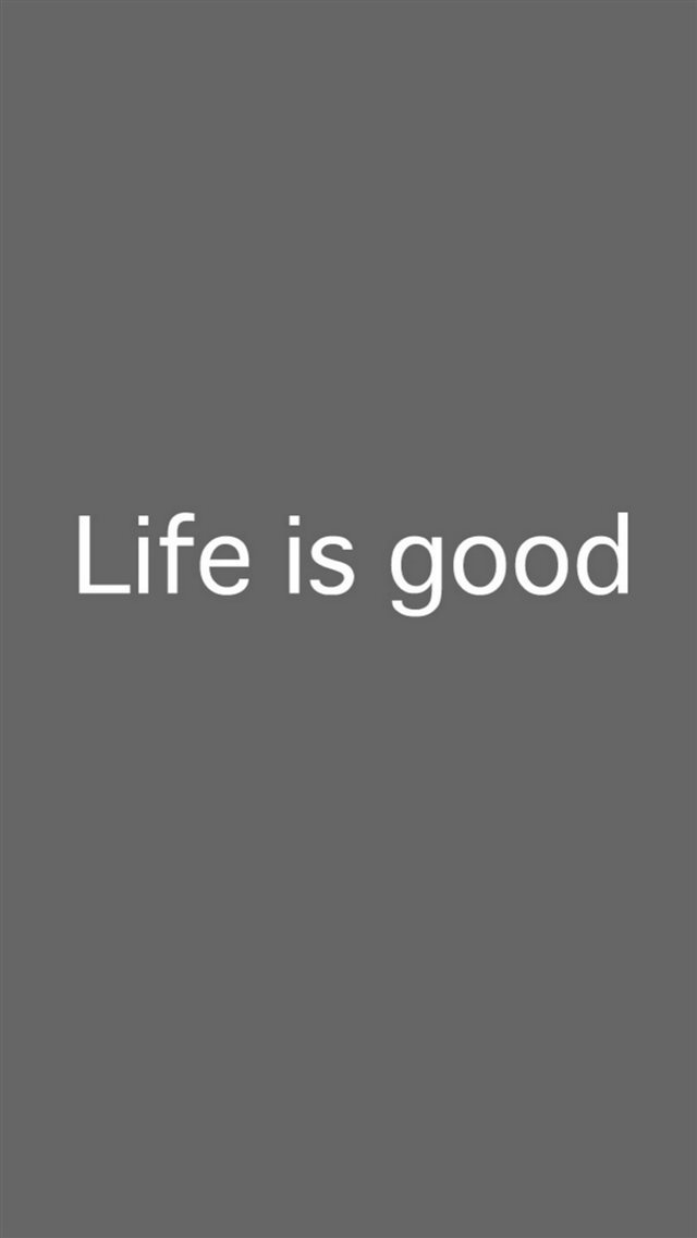 Life Is Good iPhone 8 wallpaper