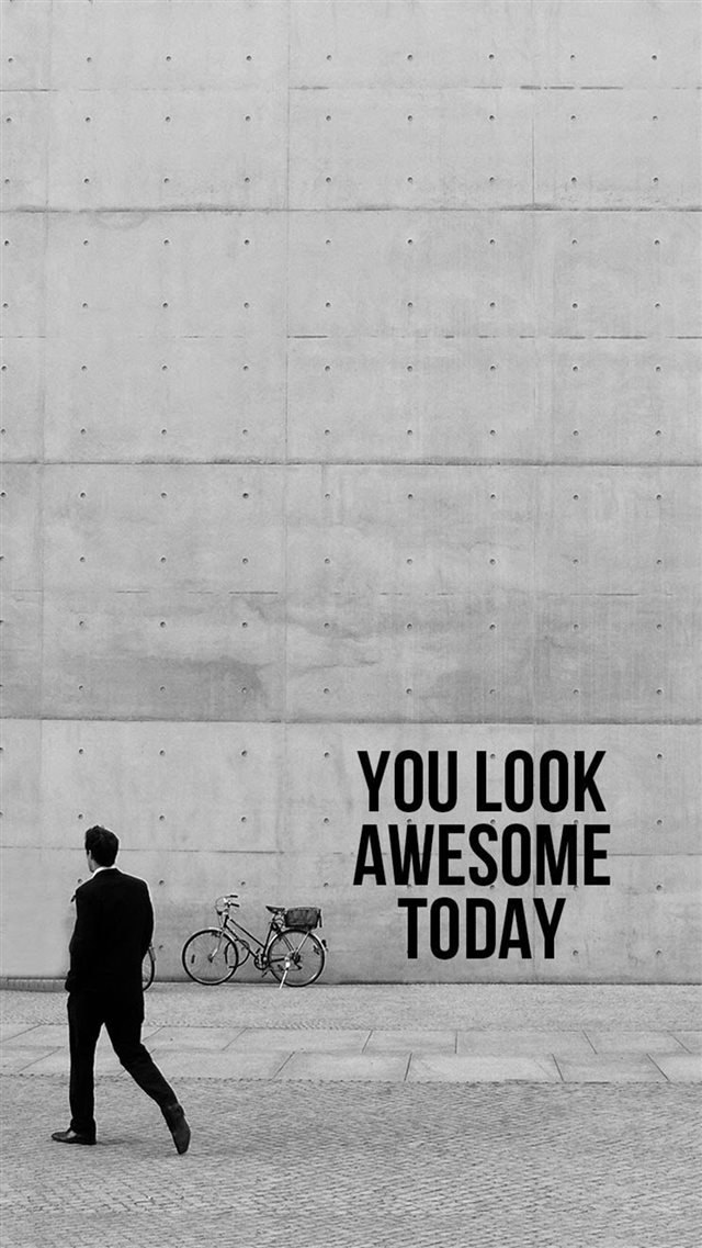 You Look Awesome Today iPhone 8 wallpaper