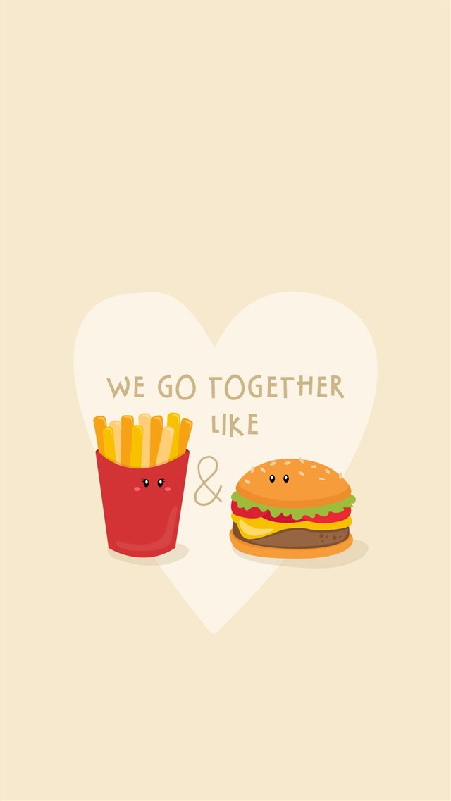 We Go Together Like Burger And Fries iPhone 8 wallpaper