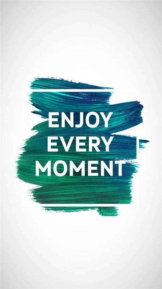 Enjoy Every Moment Motivational iPhone 8 wallpaper